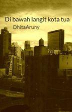 Di bawah langit kota tua by DhitaAruny