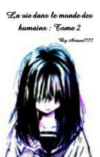 La vie dans le monde des humains Tome 2.. by Ariane7777