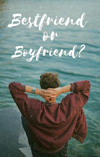 bestfriend or boyfriend?
