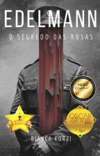 EDELMANN - O Segredo das Rosas [HIATUS] by BiancaKorzi