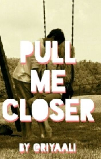 Pull Me Closer