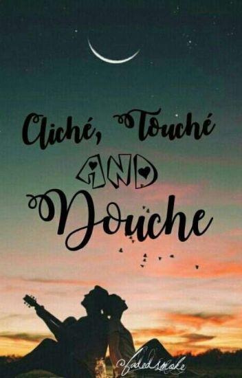 Cliché, Touché and Douche