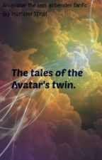 The tales of the avatars twin: *an ATLA fanfiction* by number1brat