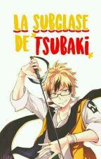 La Subclase De Tsubaki ( Lawless x Tu ) by Todoroki-chan