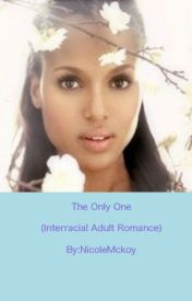 The Only One (Interracial Young Adult Romance) by NicoleMckoy