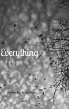 Everything Changes by JessiesWritings
