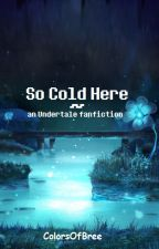 So Cold Here - An Undertale Fanfiction by ColorsOfBree