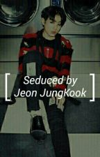 Seduced by Jeon Jungkook (BTS Fanfiction)  by got7_marktuan_lover