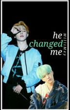 He Changed Me《YoonMin》 by MilliMey
