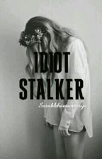Idiot Stalker by srhxxo