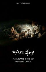 Descendants of The Sun: The Second Chapter by JacobHuangqq1