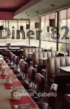 Diner '82 [COMPLETED] by Cannoli_cabello
