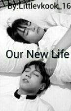 Our New Life [taekook/vkook] by Littlevkook_16