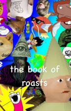 the book of roasts  by dimplecalum