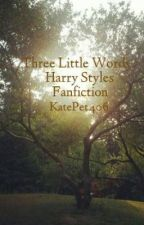 Three Little Words - Harry Styles Fanfiction by KatePet406