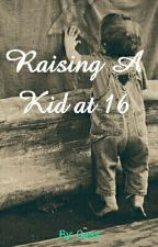 Raising a Kid at 16 by C4_Faith16