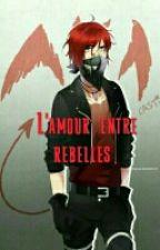 L'amour entre rebelles. (Amour Sucré) by Angel78200