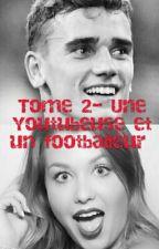Tome 2- Une Youtubeuse et un footballeur by antoinegrizou07