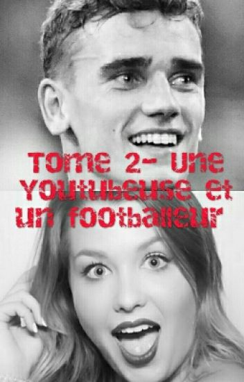 Tome 2- Une Youtubeuse et un footballeur