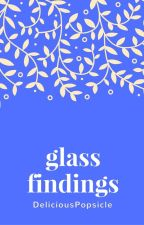 Glass Findings [writing entries] by DeliciousPopsicle