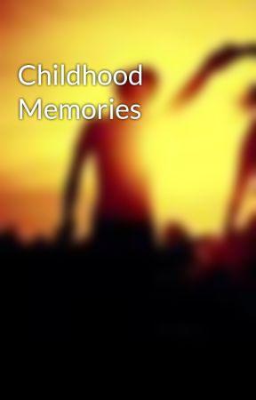 Childhood Memories by MyDearJuliet