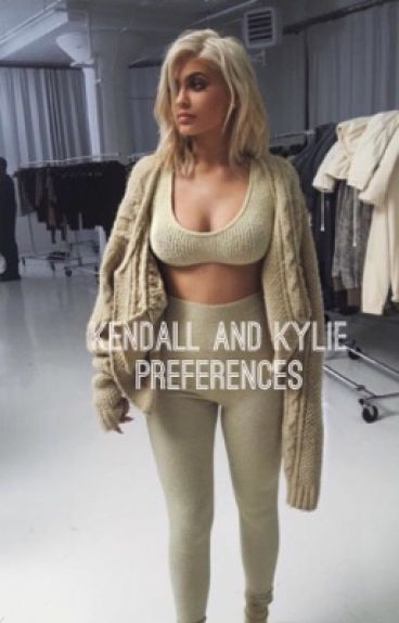 Kendall & Kylie Preferences