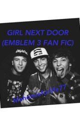 Girl Next Door (Emblem3 fan fiction) by Mahomieforlife77