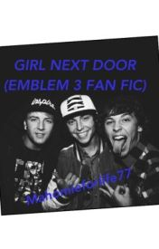 Girl Next Door (Emblem3 fan fiction) by Mahomieforlife77