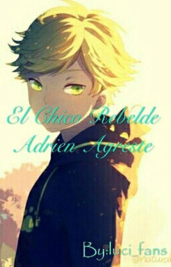 EL CHICO REBELDE  ADRIEN AGRESTE (Adrienette) [TERMINADA]