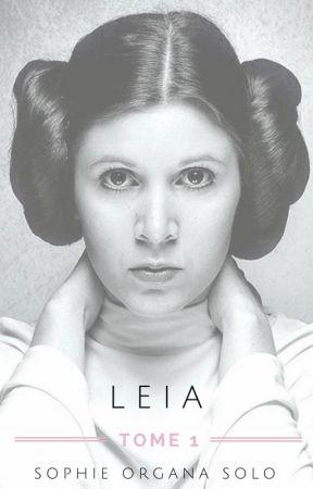 [TERMINÉE] Tome 1 : Leia ... by SophieOrganaSolo