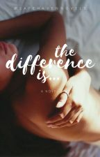 The Difference Is by safehavennovels
