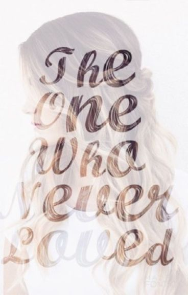 The One Who Never Loved