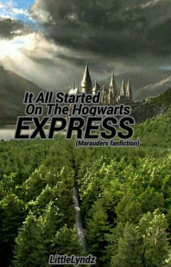 It All Started On The Hogwarts Express (Marauders FanFiction)
