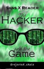 The Hacker and the Game [A Sans X Reader Book] by turquoiseReaper
