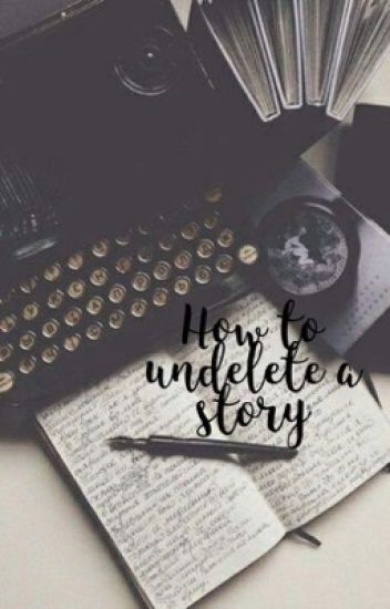 How to un-delete a story