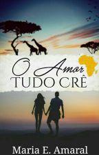 O amor tudo crê by MariaEduardaSuruagy