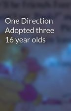 One Direction Adopted three 16 year olds by AlexaFio