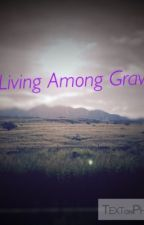 Living among graves//Closed by shalery