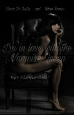 I'm inlove with The Vampire Queen by PirenaBae