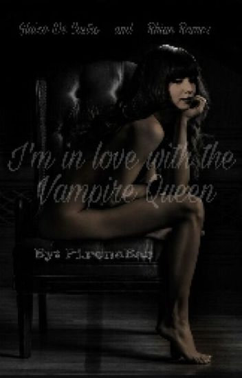 I'm inlove with The Vampire Queen
