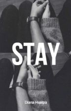 STAY. by dianahualpa