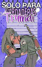 Solo Para Verdaderas Trumai♥ by Trumai1vegebul