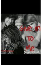 Give Into Me by courtneyloveya