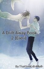 A Drift Away Book 2 {An Ereri Fanfic} by AnimeShipper443