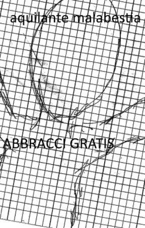 ABBRACCI GRATIS by AquilanteMalabestia