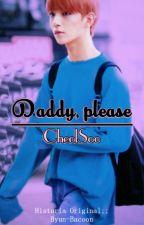 Daddy, please || CheolSoo - ADAPTADA by drugyu