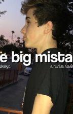 The Big Mistake || A Hunter Rowland Fanfic by Huntersbabyx