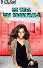 MI VIDA  MIS PROBLEMAS  #1 by ale16012001
