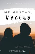Me Gustas, Vecino ©      by fatimaluna1234