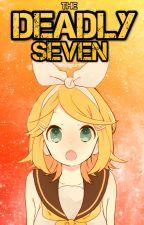 The Deadly Seven [Vocaloid girl x girl] by Vivisaurs